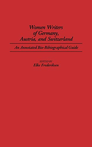 Women Writers of Germany, Austria, and Switzerland: An Annotated Bio-Bibliographical Guide (Bibliographies and Indexes in Women's Studies) - Frederiksen, Elke P.