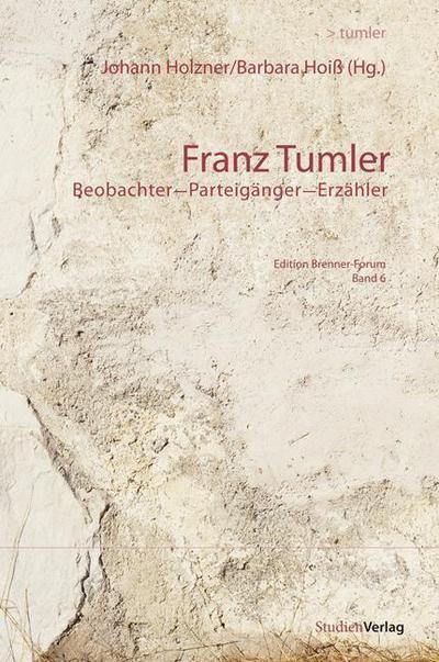 Franz Tumler : Beobachter - Parteigänger - Erzähler - Johann Holzner