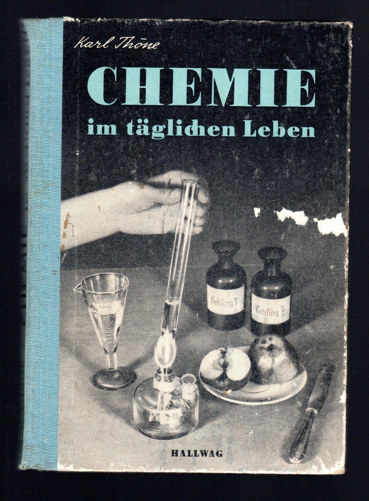 Chemie. Im taglichen Leben: Thone Karl