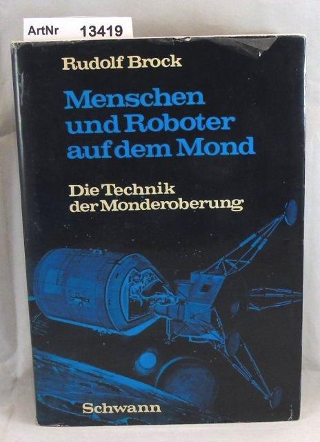 Menschen und Roboter auf dem Mond. Die: Brock, Rudolf