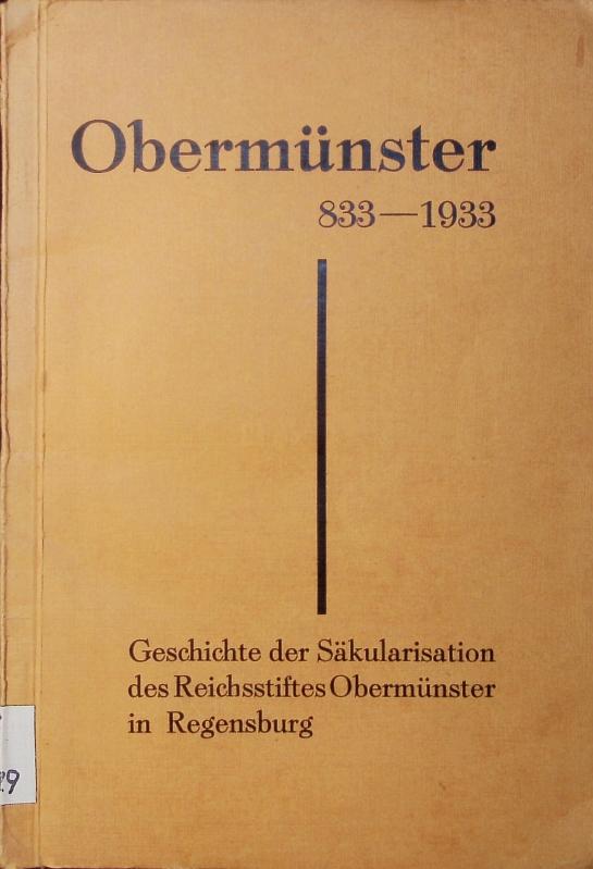 Die Geschichte der Säkularisation des Reichsstiftes Obermünster: Hiltl, Franz Xaver: