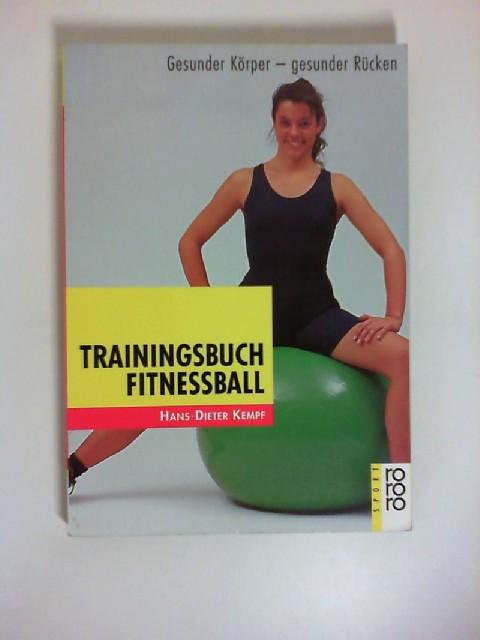 Trainingsbuch Fitnessball : gesunder Körper - gesunder Rücken. Hans-Dieter Kempf. Mit Fotos von Horst Lichte. [Red.: Bernd Gottwald] / Rororo ; 19464 : rororo Sport - Kempf, Hans-Dieter (Mitwirkender), Horst (Mitwirkender) Lichte und Bernd (Herausgeber) Gottwald