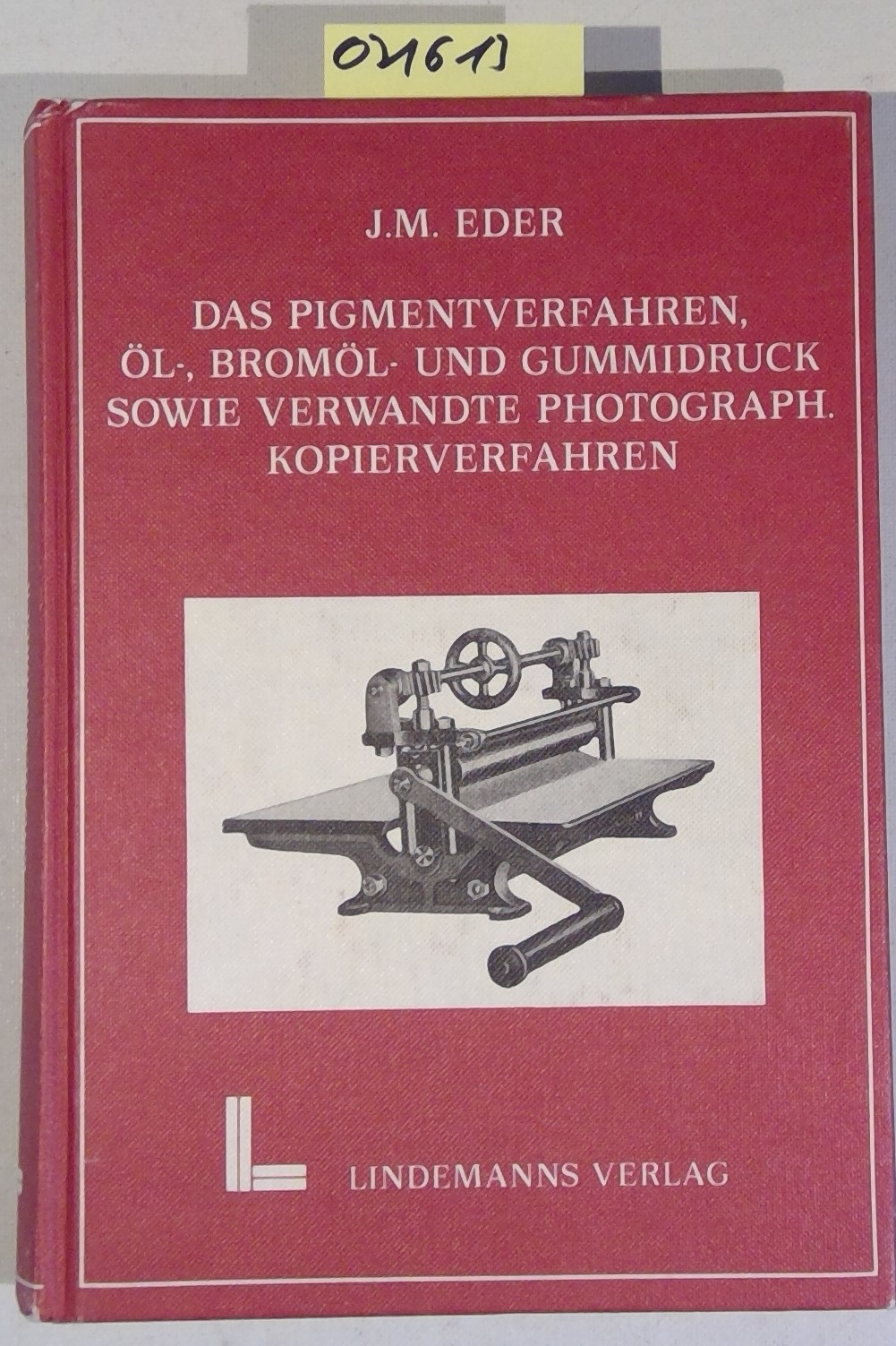 Das Pigmentverfahren, Öl-, Bromöl- und Gummidruck sowie: Eder, Josef Maria