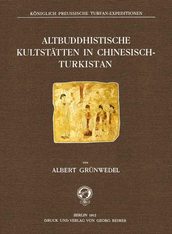 Altbuddhistische Kultstätten in Chinesisch-Turkistan: Grünwedel, Albert