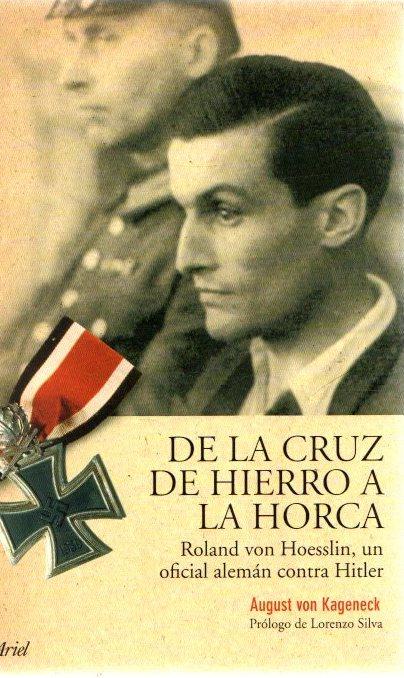 De la cruz de hierro a la horca. Roland von Hoesslin, un oficial alemán contra Hitler . - Von Kageneck, August