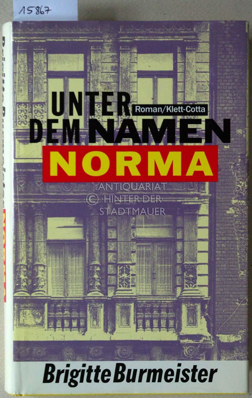 Unter dem Namen Norma. Roman.: Burmeister, Brigitte:
