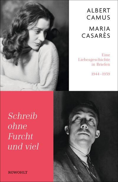 Schreib ohne Furcht und viel : Eine Liebesgeschichte in Briefen 1944-1959 - Albert Camus