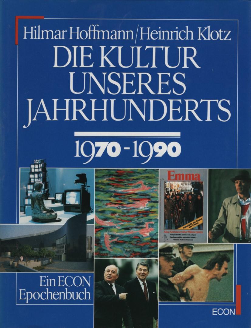 Die Kultur unseres Jahrhunderts 1970 - 1990. - Hoffmann, Hilmar und Heinrich Klotz (Hgg.)
