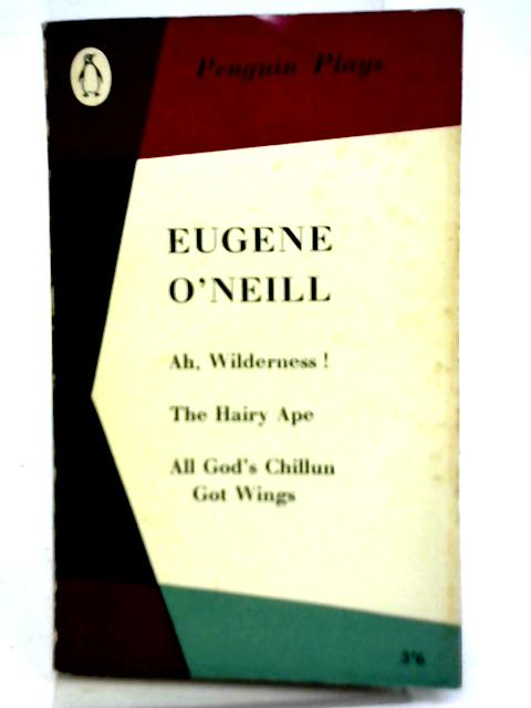"""Ah, Wilderness! The Hairy Ape, All God's: Eugene O""""Neill"""