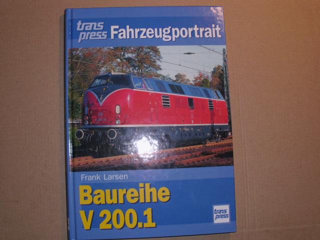 BAUREIHE V 200.1 - [= Transpress Fahrzeugportrait]: Larsen, Frank: