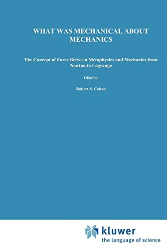 What was Mechanical about Mechanics: The Concept of Force between Metaphysics and Mechanics from Newton to Lagrange (Boston Studies in the Philosophy and History of Science) (Volume 224) - Boudri, J.C.