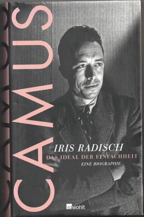 Camus. Das Ideal der Einfachheit ; eine: Radisch, Iris