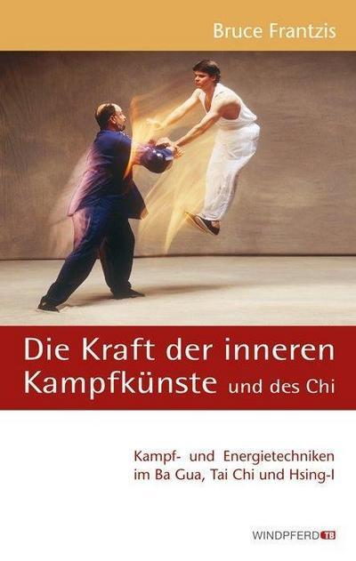 Die Kraft der inneren Kampfkünste und des Chi - Bruce Frantzis