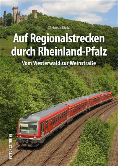 Auf Regionalstrecken durch Rheinland-Pfalz - Christoph Riedel