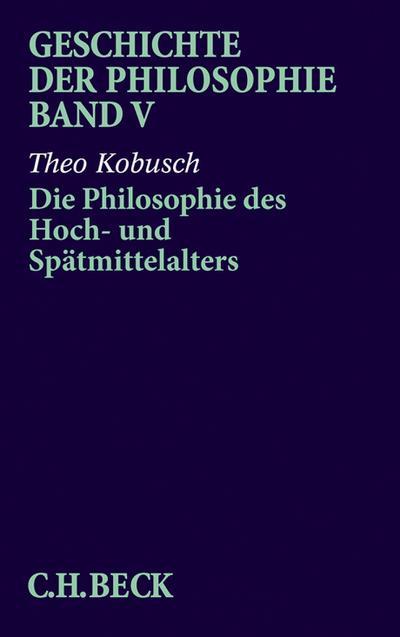 Die Philosophie des Hoch- und Spätmittelalters - Theo Kobusch