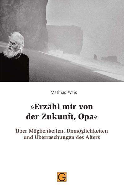Erzähl mir von der Zukunft, Opa - Mathias Wais