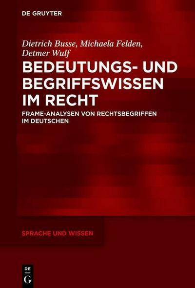 Bedeutungs- und Begriffswissen im Recht - Dietrich Busse