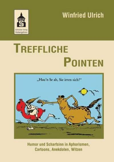 Treffliche Pointen: Humor und Scharfsinn in Aphorismen, Cartoons, Anekdoten, Witzen - Winfried Ulrich, Winfried Ulrich