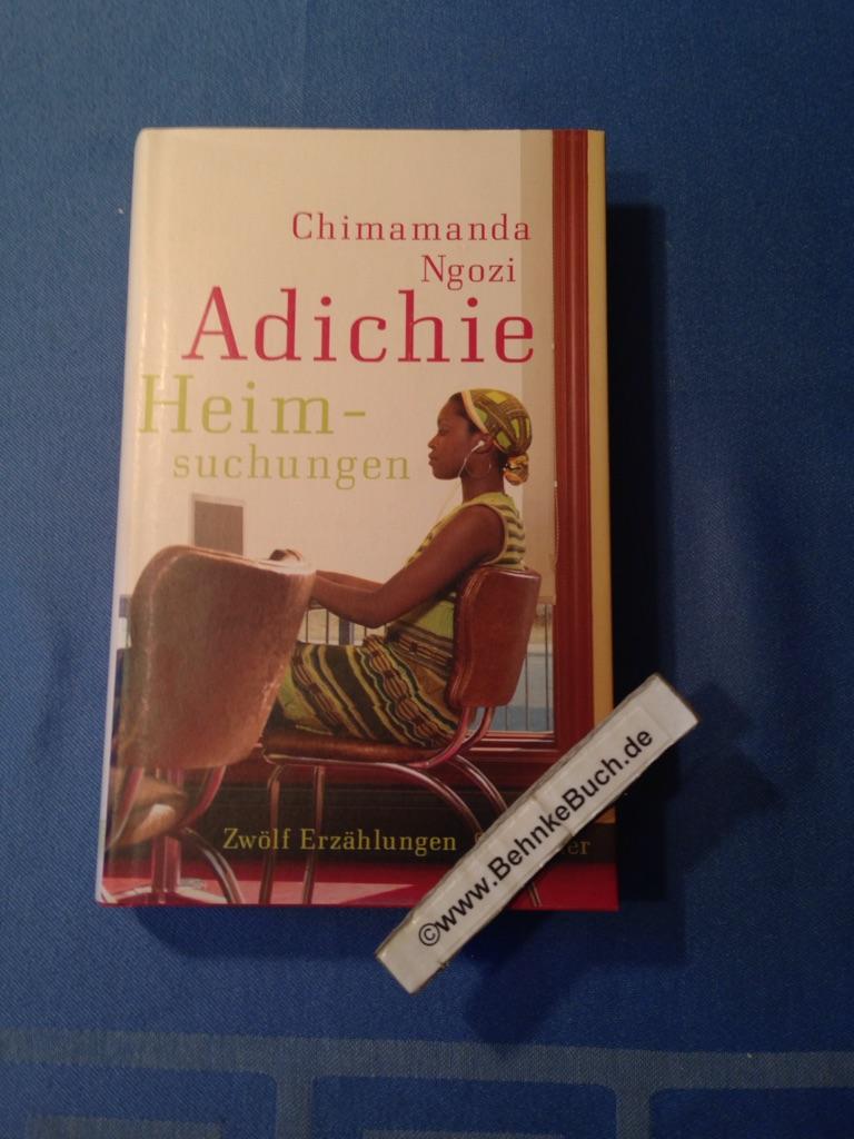 Heimsuchungen : zwölf Erzählungen. Chimamanda Ngozi Adichie. Aus dem Engl. von Reinhild Böhnke - Adichie, Chimamanda Ngozi und Reinhild Böhnke