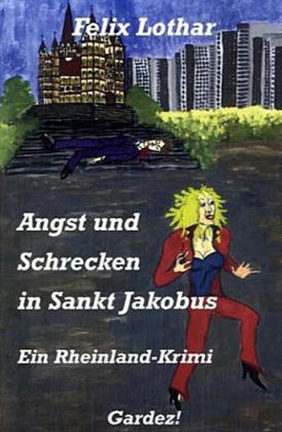 Angst und Schrecken in Sankt Jakobus: Ein Rheinland-Krimi - Felix Lothar