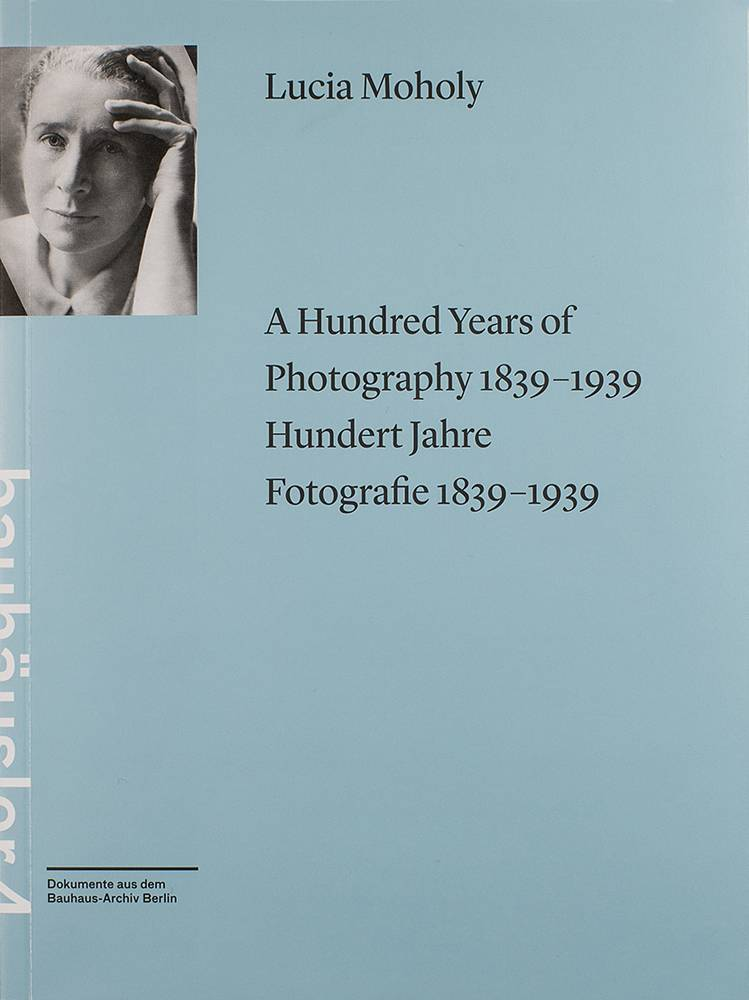 A hundred years of photography 1839-1939 = Hundert Jahre Fotografie 1839-1939. Lucia Moholy / Bauhäusler ; Band 4 - Moholy, Lucia und Sonja Knecht