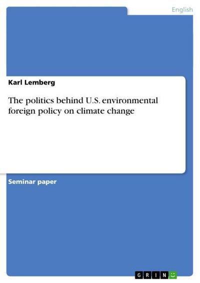 The politics behind U.S. environmental foreign policy on climate change - Karl Lemberg