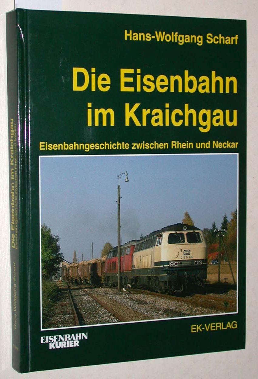 Die Eisenbahn im Kraichgau. Eisenbahngeschichte zwischen Rhein: Scharf, Hans-Wolfgang: