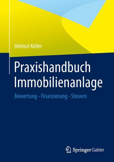 Praxishandbuch Immobilienanlage : Bewertung - Finanzierung -: Helmut Keller