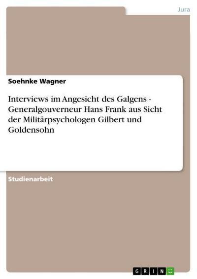 Interviews im Angesicht des Galgens - Generalgouverneur Hans Frank aus Sicht der Militärpsychologen Gilbert und Goldensohn - Soehnke Wagner