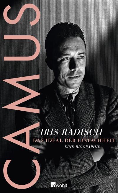 Camus: Das Ideal der Einfachheit - Eine: Iris Radisch
