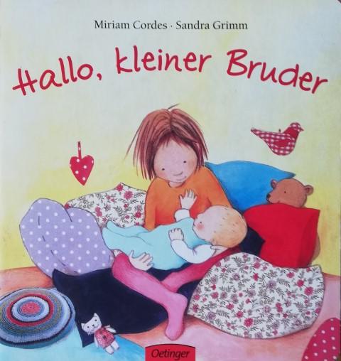 Hallo, kleiner Bruder. Miriam Cordes ; Sandra Grimm - Cordes, Miriam (Mitwirkender) und Sandra (Mitwirkender) Grimm