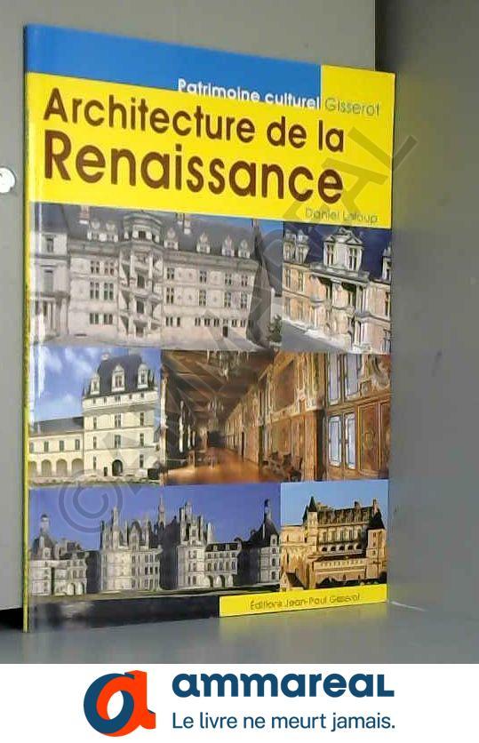 Architecture de la Renaissance - Daniel Leloup, Christophe Renault et Jean-Paul Gisserot