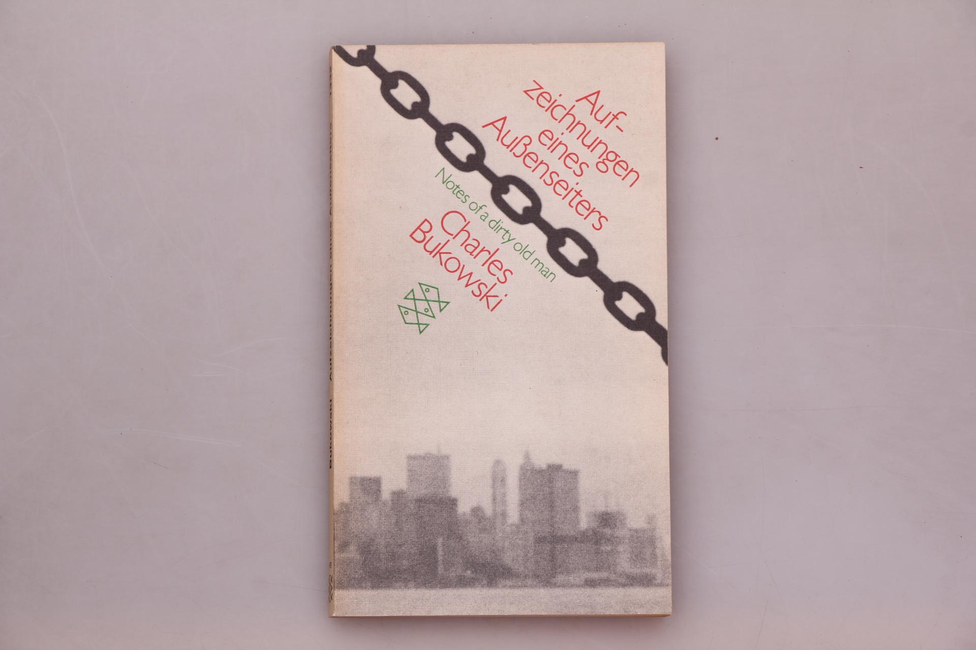 AUFZEICHNUNGEN EINES AUSSENSEITERS. Notes of a dirty: Bukowski, Charles