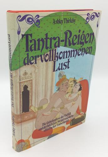 Tantra-Reigen der vollkommenen Lust. Die Geheimnisse der: Thirleby, Ashley: