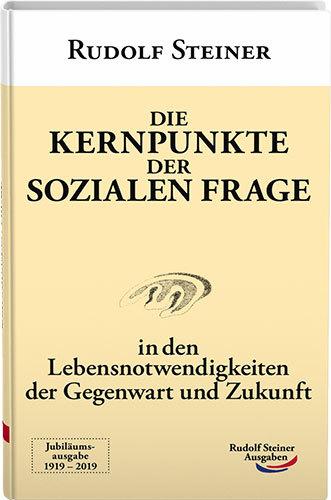 Die Kernpunkte der sozialen Frage : In: Rudolf Steiner