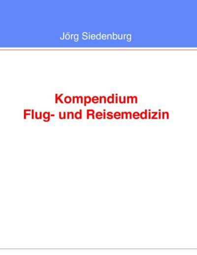 Kompendium Flug- und Reisemedizin - Jörg Siedenburg