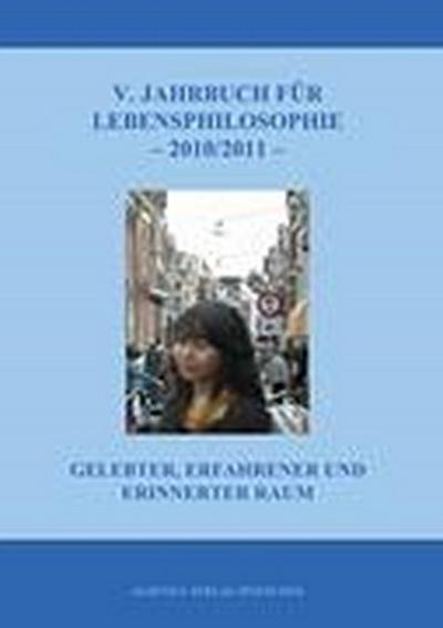 5. Jahrbuch für Lebensphilosophie 2010/2011 : Gelebter, erfahrener und erinnerter Raum - Jürgen Hasse