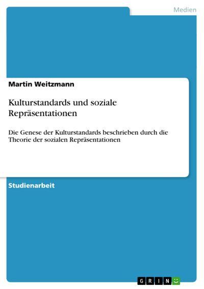 Kulturstandards und soziale Repräsentationen : Die Genese der Kulturstandards beschrieben durch die Theorie der sozialen Repräsentationen - Martin Weitzmann