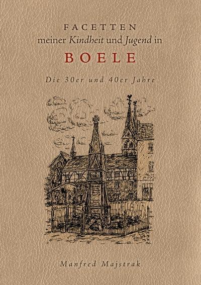 Facetten meiner Kindheit und Jugend in Boele : Die 30er und 40er Jahre - Manfred Majstrak