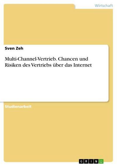 Multi-Channel-Vertrieb. Chancen und Risiken des Vertriebs über das Internet - Sven Zeh