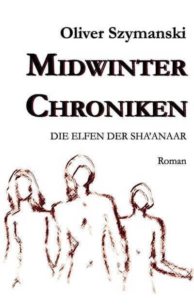 Midwinter Chroniken : Die Elfen der Sha'anaar - Oliver Szymanski