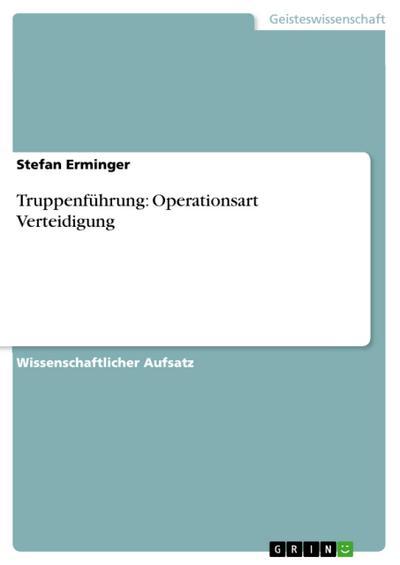 Truppenführung: Operationsart Verteidigung - Stefan Erminger