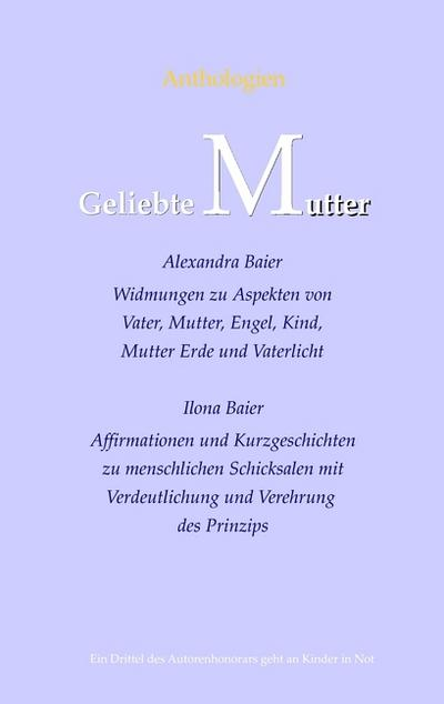 Geliebte Mutter, Geliebter Vater : Anthologien / Widmungen - Ilona Baier
