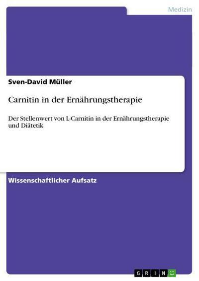 Carnitin in der Ernährungstherapie : Der Stellenwert von L-Carnitin in der Ernährungstherapie und Diätetik - Sven-David Müller