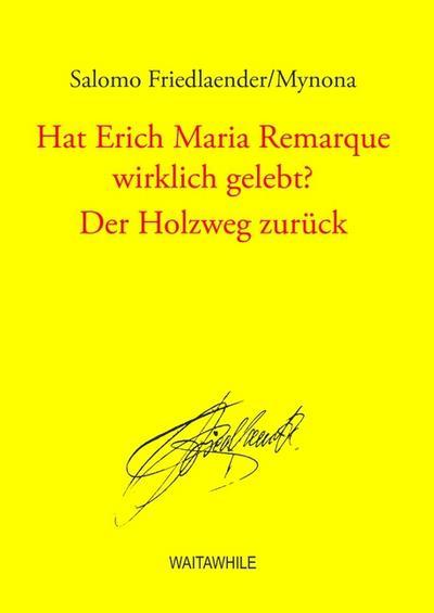 Hat Erich Maria Remarque wirklich gelebt? / Der Holzweg zurück : Gesammelte Schriften Band 11 - Salomo Friedlaender/Mynona