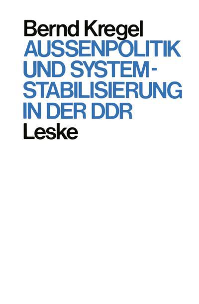 Außenpolitik und Systemstabilisierung in der DDR: Bernd Kregel