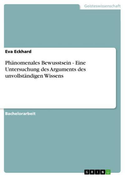 Phänomenales Bewusstsein - Eine Untersuchung des Arguments des unvollständigen Wissens - Eva Eckhard