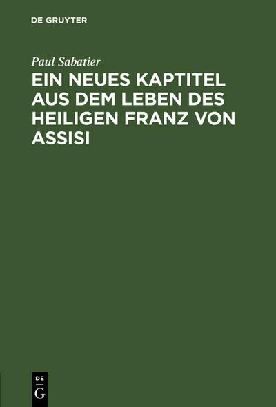 Ein neues Kaptitel aus dem Leben des Heiligen Franz von Assisi - Paul Sabatier