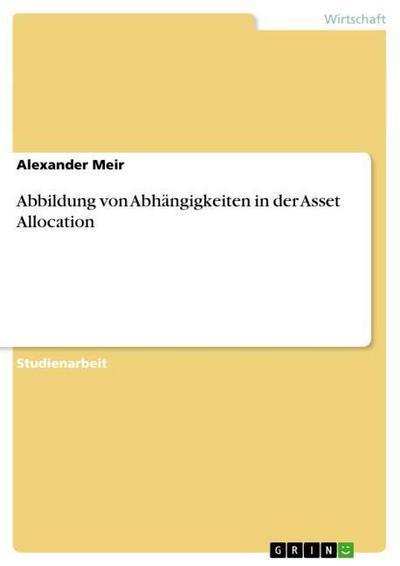 Abbildung von Abhängigkeiten in der Asset Allocation - Alexander Meir