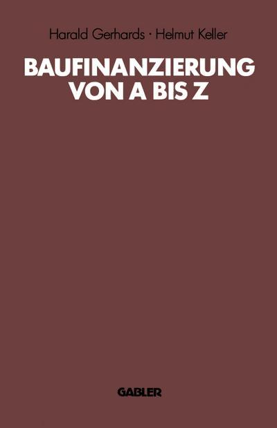 Baufinanzierung von A bis Z : Alles: Helmut Keller